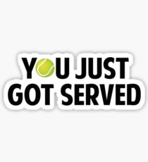 You Just Got Served Sticker