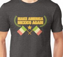 Make American Mexico Again! Unisex T-Shirt