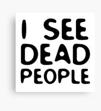 I See Dead People Movie Quote Sixth Sense Horror Canvas Print