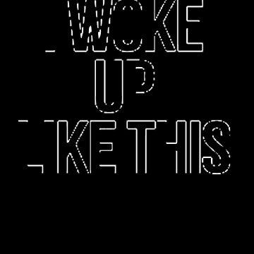I Woke Up Like This [Black] by imjesuschrist