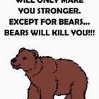 Funny Bears Will Kill You by MerryPerry