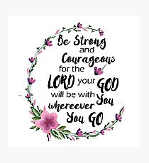 Be Strong and Courageous Photographic Print