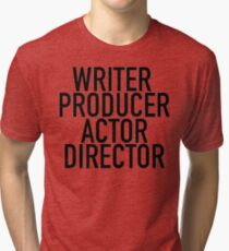 WRITER PRODUCER ACTOR DIRECTOR Tri-blend T-Shirt