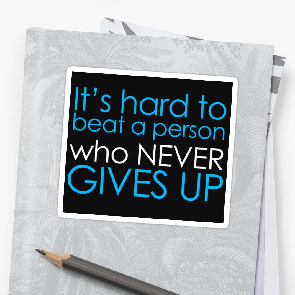 NEVER GIVE UP Sticker by The Real Jonny D