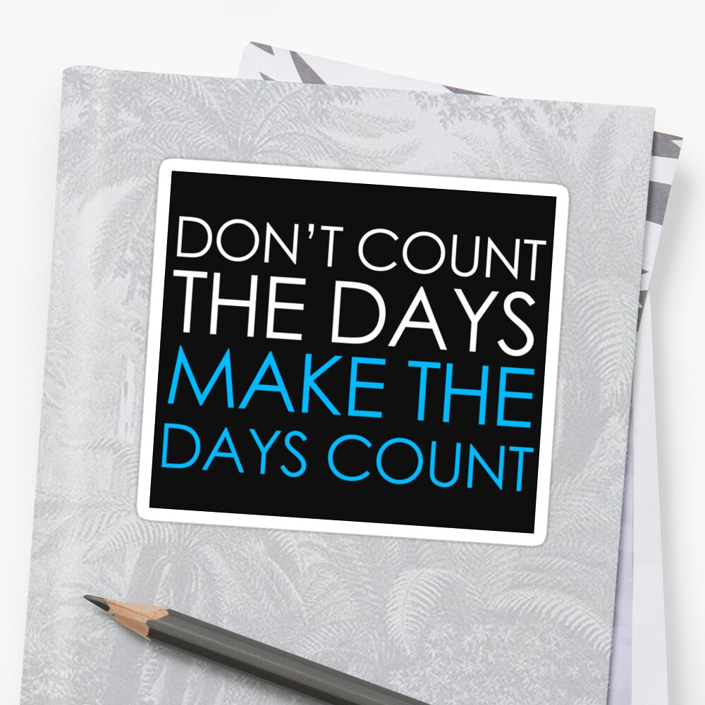 Make The Days Count Sticker by The Real Jonny D