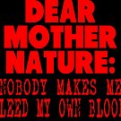 Dear Mother Nature: Nobody Makes Me Bleed My Own Blood by tommytidalwave