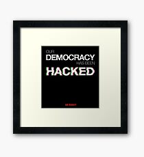 Mr Robot - Our Democracy has been hacked Framed Print