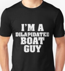 I'm a dilapidated boat guy T-Shirt