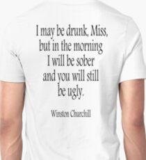 CHURCHILL, I may be drunk, Miss... Sober, Drunk, Drinking, Sober. Sir Winston Churchill Unisex T-Shirt
