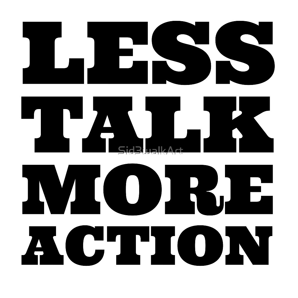Less Talk More Action Cool Quote Party By Sid3walkart Redbubble