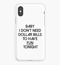 Baby I don't need dollar bills to have fun tonight  iPhone Case