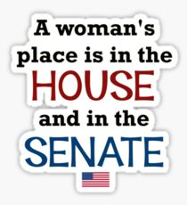 A woman's place is in the House...and Senate! Sticker