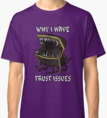 Why I Have Trust Issues Classic T-Shirt
