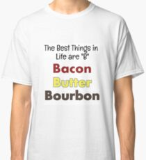 Bacon, Butter, Bourbon... Classic T-Shirt