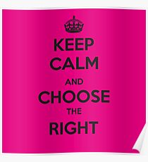 Keep calm and choose the right Poster