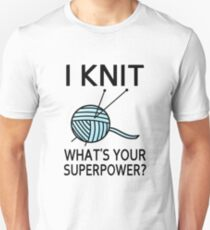 I Knit What's your superpower? T-Shirt