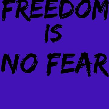 Freedom is no fear by BlackMatters
