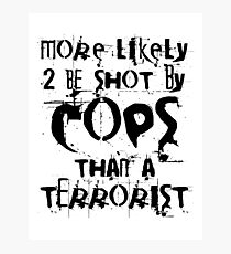 More likely to be shot by cops than a terrorist Photographic Print