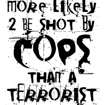More likely to be shot by cops than a terrorist by ink4inc