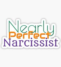 Nearly Perfect Narcissist - Art for the Nearly Perfect. Sticker