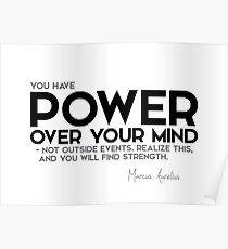 you have power over your mind - marcus aurelius Poster