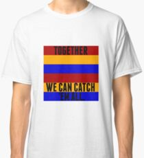 Pokemon: Together, we can Catch 'Em All! Classic T-Shirt