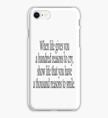 CRY, SMILE, HAPPY, SAD, When life gives you a hundred reasons to cry, show life that you have a thousand reasons to smile.  iPhone Case/Skin