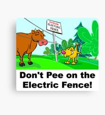 Don't Pee on the Electric Fence Canvas Print