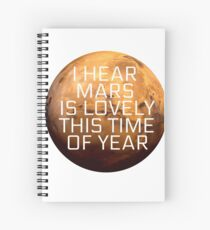 I Hear Mars Is Lovely This Time Of Year Spiral Notebook
