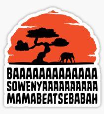 BAAAAAAAAAAAAA SOWENYAAAAAAAAAA MAMABEATSEBABAH T Shirt Sticker