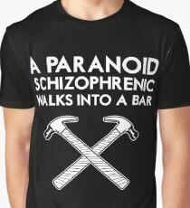 A Paranoid Schizophrenic Walks into a Bar... Graphic T-Shirt
