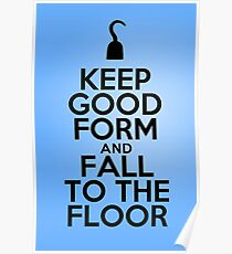 Keep Good Form & Fall to the Floor Poster