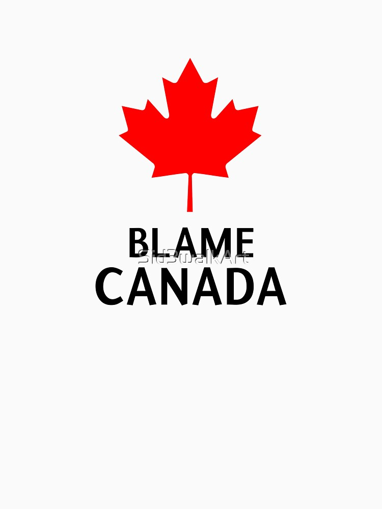 8133a39ae Blame Canada South Park Bigger Longer And Uncut Funny Quote by Sid3walkArt.  Blame Canada South Park Bigger Longer And Uncut Funny Quote Slim Fit T-Shirt