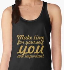 Make time for your self... Inspirational Quote Women's Tank Top