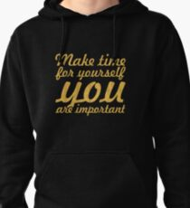 Make time for your self... Inspirational Quote Pullover Hoodie