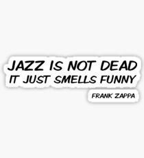 Frank Zappa Funny Quote Jazz Is Not Dead Sticker