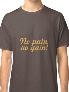 No pain no gain... Gym Motivational Quote Classic T-Shirt