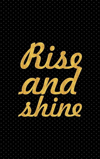 Rise and shine... Inspirational Quote by Powerofwordss