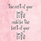 the rest of your life could be the best of your life by Ingrid Beddoes