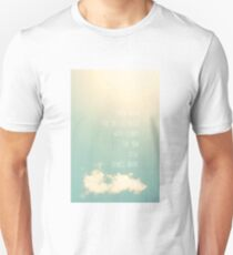 Even when the sky is filled with clouds the sun still shines above T-Shirt