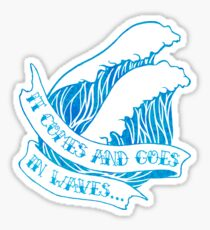 Comes and goes in waves Sticker