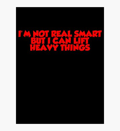 I'm not real smart but I can lift heavy things Photographic Print