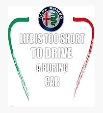 Life is too short to drive a boring car - Alfa TriColore Photographic Print