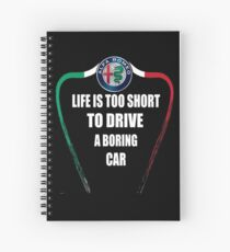 Life is too short to drive a boring car - Alfa TriColore Spiral Notebook