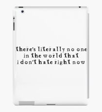 There's literally no one in the world... iPad Case/Skin
