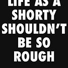 Life As A Shorty Shouldn't Be So Rough by thehiphopshop