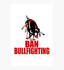Ban Bullfighting  Photographic Print