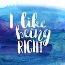 I like being right! by Anastasiia Kucherenko