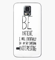 Be patient I will eventually do or say something interesting Case/Skin for Samsung Galaxy