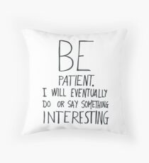 Be patient I will eventually do or say something interesting Throw Pillow